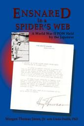 Ensnared in a Spider's Web: A World War II POW Held by the Japanese