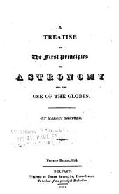 A Treatise on the First Principles of Astronomy and the Use of the Globes