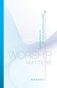 Worship Matters  Foreword by Paul Baloche  Book