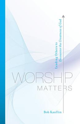 Worship Matters  Foreword by Paul Baloche