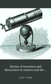 Stories of Inventors and Discoverers in Science and the Useful Arts: A Book for Old and Young