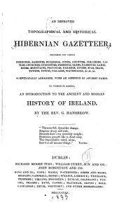 An Improved Topographical and Historical Hibernian Gazetteer: Describing the Various Boroughs, Baronies, Buildings, &c., Scientifically Arranged, with an Appendix of Ancient Names. To which is Added, an Introduction to the Ancient and Modern History of Ireland