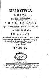 Biblioteca nueva de los escritores aragoneses que florecieron desde el año de 1500 hasta [1802].