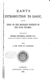 Kant's Introduction to Logic and His Essay on the Mistaken Subtilty of the Four Figures