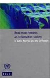 Road Maps Towards an Information Society in Latin America and the Caribbean