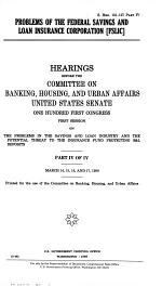 Problems of the Federal Savings and Loan Insurance Corporation, (FSLIC): March 14, 15, 16, and 17, 1989
