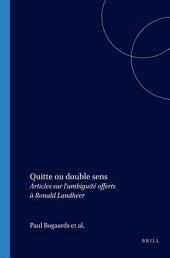 Quitte ou double sens: articles sur l'ambiguïté offerts à Ronald Landheer