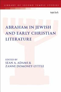 Abraham in Jewish and Early Christian Literature Book