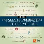 The Greatest Presidential Stories Never Told
