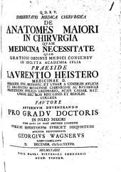 Diss. med. chir. de anatomes maiori in chirurgia quam medicina necessitate