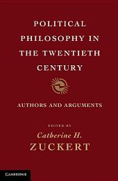 Political Philosophy in the Twentieth Century: Authors and Arguments