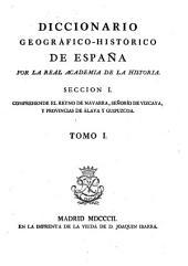 Diccionario geográfico-histórico de España: Comprehende el reyno de Navarra, Señorío de Vizcaya, y provincias de Álava y Guipuzcoa : T. 1. Seccion 1, Volumen 2
