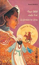Pour 500 rials d'or - La fortune de Ch'ha: Contes de Tunisie
