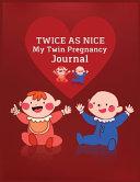 Twice As Nice My Twin Pregnancy Journal