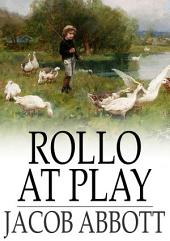 Rollo at Play: Or, Safe Amusements