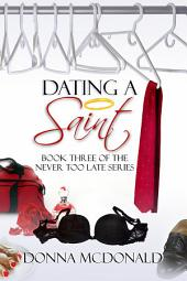 Dating A Saint (Contemporary Romance, Humor): Book 3 of the Never Too Late Series