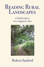 Reading Rural Landscapes  A Field Guide to New England s Past PDF