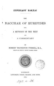 Euripidou Bakchai. The Bacchae of Euripides, with revision of the text and a comm. by R.Y. Tyrrell