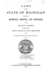 Laws of the State of Michigan Relating to Highways, Bridges, and Drainage: With Blank Forms for the Use of Highway Officers and Drain Commissioners