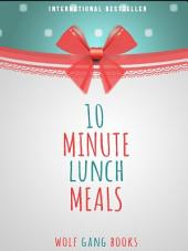 10 Minute Lunch Meal For Life: 10 Minute Meals