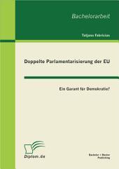 Doppelte Parlamentarisierung der EU: Ein Garant fr Demokratie?
