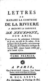 Lettres de Madame la Comtesse de la Rivière à Madame la baronne de Neufpont, son amie: contenant les principaux événemens de sa vie ... 1686 - 1712, Volume1