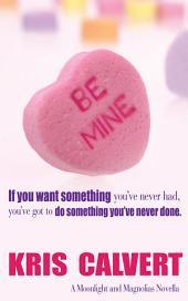 Be Mine: A Moonlight and Magnolias Holiday Novella