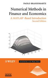 Numerical Methods in Finance and Economics: A MATLAB-Based Introduction, Edition 2