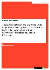 The European Union and the World Trade Organisation - Two governance systems in trade policy: A selection of their differences, similarities and mutual influences
