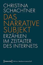 Das narrative Subjekt - Erzählen im Zeitalter des Internets
