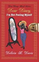 Dear Diary  I m Not Feeling Myself PDF