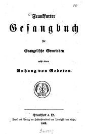 Frankfurter Gesangbuch für Evangelische Gemeinden nebst einem Anhang von Gebeten