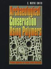 Archaeological Conservation Using Polymers: Practical Applications for Organic Artifact Stabilization