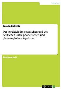 Der Vergleich des spanischen und des deutschen unter phonetischen und phonologischen Aspekten PDF