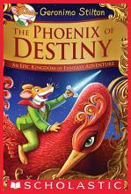 The Phoenix of Destiny  Geronimo Stilton and the Kingdom of Fantasy  PDF