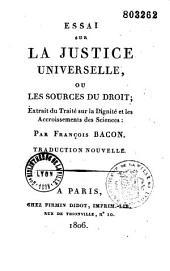 Essai sur la justice universelle, ou les sources du droit, extrait du traité sur la dignité et les accroissemens des sciences