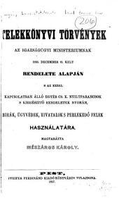 Telekkönyvi törvények az Igazságügyi ministeriumnak 1855. december 15. kelt rendelete alapján s az ezzel kapcsolatban álló egyéb cs. k. nyiltparancsok s kiegészitö rendeletek nyomán ...