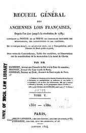 Recueil général des anciennes lois françaises, depuis l'an 420 jusqu'à la révolution de 1789: contenant la notice des principaux monumens des Mérovingiens, des Carlovingiens et des Capétiens, et le texte des ordonnances, édits, déclarations, lettres-patentes, réglemens, arrêts du Conseil, etc., de la troisième race, qui ne sont pas abrogés, ou qui peuvent servir, soit à l'interprétation, soit à l'histoire du droit public et privé, avec notes de concordance, table chronologique et table générale analytique et alphabétique des maitières, Volume5