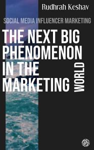Social media influencer marketing     the next big phenomenon in the marketing world Book