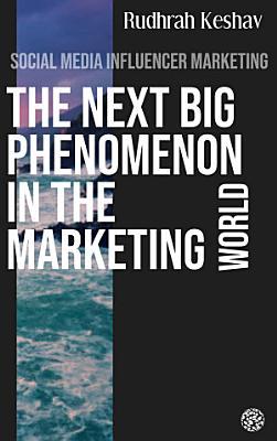 Social media influencer marketing     the next big phenomenon in the marketing world
