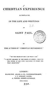 Christian experience as displayed in the life and writings of saint Paul, by the author of 'Christian retirement'.