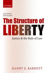 The Structure of Liberty: Justice and the Rule of Law, Edition 2