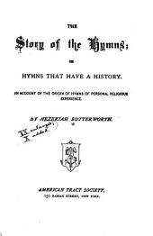 The Story of the Hymns: Or, Hymns that Have a History. An Account of the Origin of Hymns of Personal Religious Experience