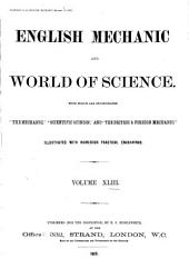 "English Mechanic and World of Science: With which are Incorporated ""the Mechanic"", ""Scientific Opinion,"" and the ""British and Foreign Mechanic."", Volume 43"