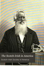The Scotch-Irish in America: Proceedings and Addresses of the Scotch-Irish Congress, 1st-10th, 1889-1901
