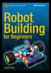 Robot Building for Beginners, Third Edition: Edition 3
