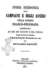 Storia aneddotica delle campagne e degli assedj della guerra franco-prussiana 1870-71 ad uso dei soldati e del popolo ...