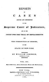 Reports of cases argued and determined in the Supreme Court of Judicature and in the Court for the Trial of Impeachments and Correction of Errors in the state of New-York: Volume 3