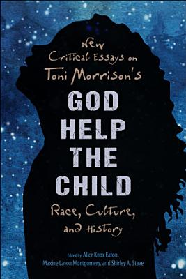 New Critical Essays on Toni Morrison s God Help the Child