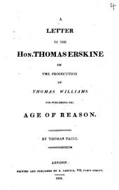A letter to the hon. Thomas Erskine, on the prosecution of Thomas Williams for publishing The age of reason. By T. Paine. With his Discourse at the Society of the theophilanthropists. [32 p.].